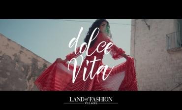 Land of Fashion presenta Dolce Vita, nuovo concept di comunicazione dei Village